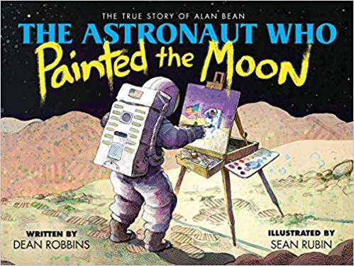 The Astronaut Who Painted the Moon: The True Story of Alan Bean by Dean Robbins