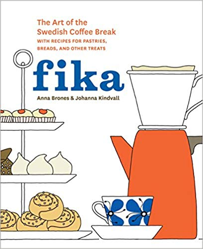 Fika: The Art of the Swedish Coffee Break with Recipes for Pastries, Breads, and Other Treats by Anna Brones & Johanna Kindvall