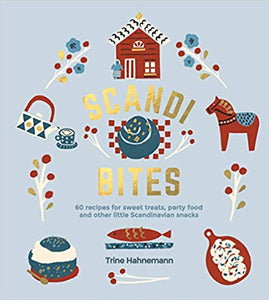 Scandi Bites: 50 Recipes for Sweet Treats, Party Food, and Other Little Scandinavian Snacks by Trine Hahnemann