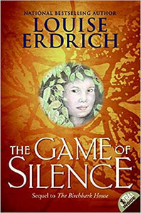 The Game of Silence: Book Two of the Birchbark House Series by Louise Erdrich