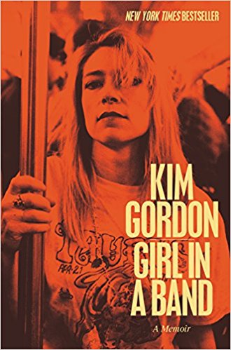 Girl in a Band: A Memoir by Kim Gordon
