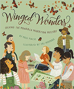 Winged Wonders: Solving the Monarch Migration Mystery by Meeg Pincus
