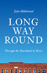 Long Way Round: Through the Heartland by River by John Hildebrand