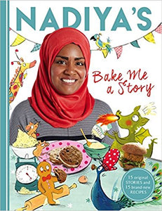 Nadiya's Bake Me a Story: Fifteen Stories and Recipes for Children by Nadiya Hussain