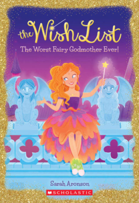 The Wish List: The Worst Fairy Godmother Ever! by Sarah Aronson