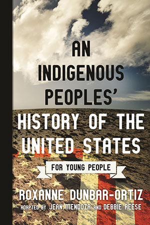 An Indigenous Peoples' History of the United States for Young People by Roxanne Dunbar-Ortiz, Jean Mendoza & Debbie Reese