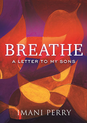 Breathe: A Letter to My Sons by Imani Perry