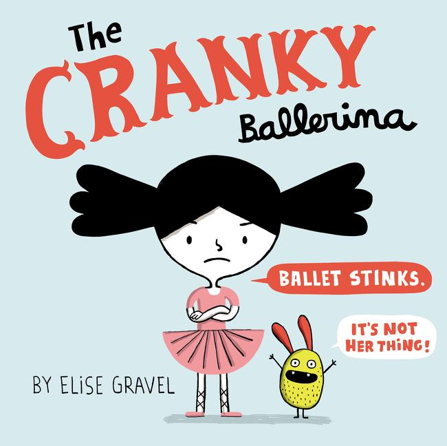 The Cranky Ballerina by Elise Gravel