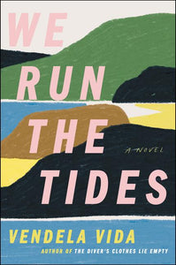 We Run the Tides by Vendela Vida