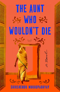 The Aunt Who Wouldn't Die by Shirshendu Mukhopadhyay