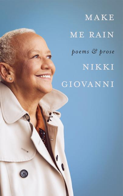 Make Me Rain: Poems & Prose by Nikki Giovanni
