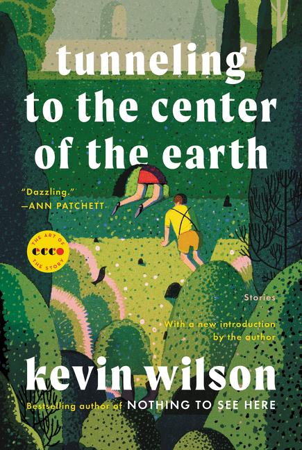 Tunneling to the Center of the Earth: Stories by Kevin Wilson