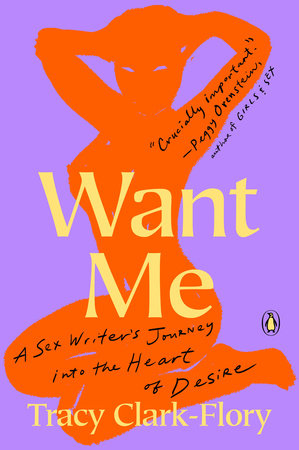 Want Me: A Sex Writer's Journey Into the Heart of Desire by Tracy Clark-Flory