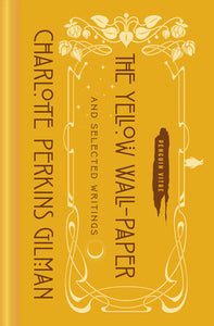 The Yellow Wallpaper & Selected Writings by Charlotte Perkins Gilman