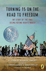 Turning 15 on the Road to Freedom: My Story of the 1965 Selma Voting Rights March by Lynda Blackmon Lowery, As Told To Elspeth Leacock & Susan Buckley