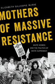 Mothers of Massive Resistance: White Women and Politics of White Supremacy by Elizabeth Gillespie McRae