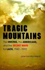Tragic Mountains: The Hmong, the Americans, and the Secret Wars for Laos, 1942-1992 by Jane Hamilton-Merritt