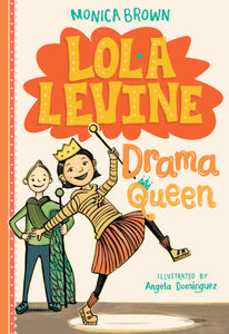 Lola Levine #2: Drama Queen by Monica Brown