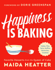 Happiness is Baking - Cakes, Pies, Tarts, Muffins, Brownies, Cookies: Favorite Desserts from the Queen of Cake by Maida Heatter