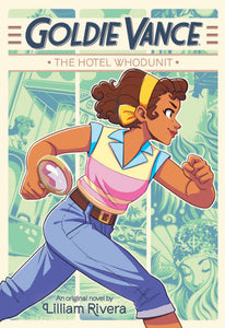 Goldie Vance: The Hotel Whodunit by Lilliam Rivera