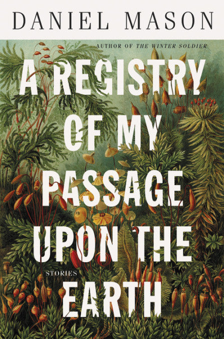 A Registry of My Passage Upon the Earth: Stories by Daniel Mason