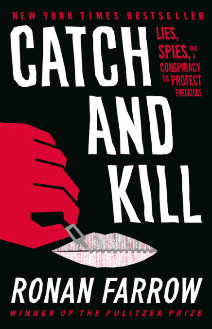 Catch and Kill: Lies, Spies, and a Conspiracy to Protect Predators by Ronan Farrow