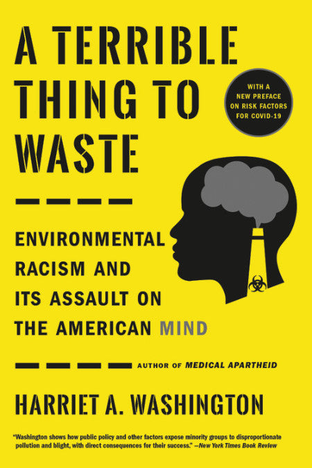 A Terrible Thing to Waste: Environmental Racism and Its Assault on the American Mind by Harriet A. Washington