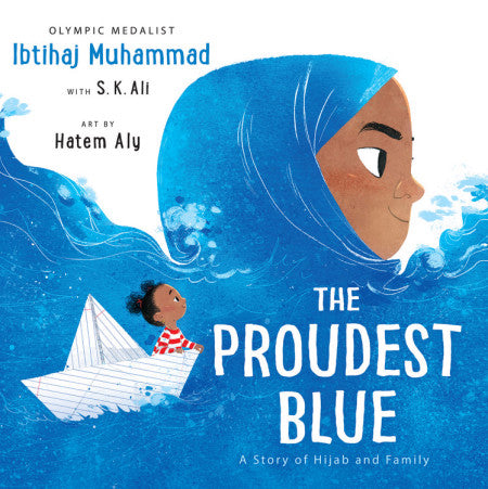 The Proudest Blue: A Story of Hijab and Family by Ibtihaj Muhammad & S.K. Ali