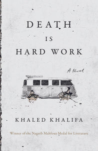 Death is Hard Work by Khaled Khalifa