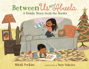 Between Us and Abuela: A Family Story from the Border by Mitali Perkins