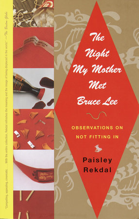 The Night My Mother Met Bruce Lee: Observations on Not Fitting In by Paisley Rekdal