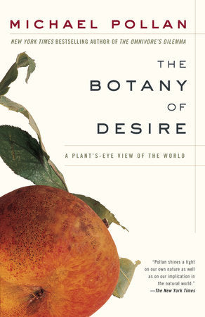 The Botany of Desire: A Plant's Eye View of the World by Michael Pollan