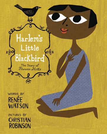 Harlem's Little Blackbird: The Story of Florence Mills by Renée Watson