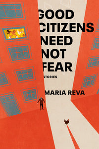 Good Citizens Need Not Fear: Stories by Maria Reva