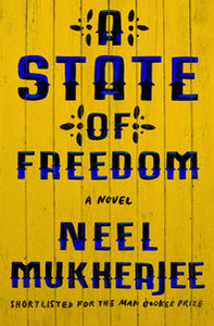 A State of Freedom: A Novel by Neel Mukherjee