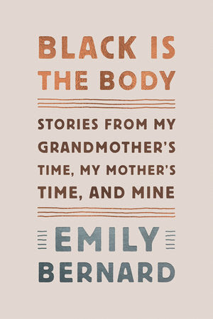 Black is the Body: Stories from My Grandmother's Time, My Mother's Time, and Mine by Emily Bernard
