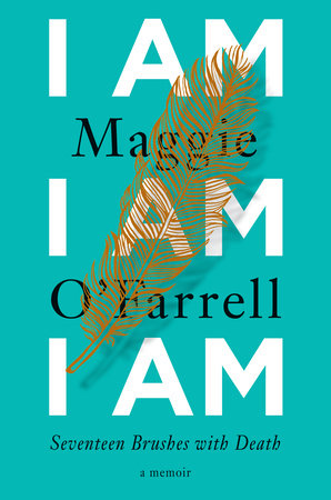 I Am I Am I Am: Seventeen Brushes with Death by Maggie O'Farrell