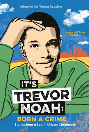 It's Trevor Noah: Born a Crime: Stories of a South African Childhood (Adapted for Young Readers) by Trevor Noah