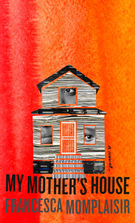 My Mother's House by Francesca Momplaisir