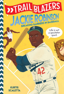 Trailblazers: Jackie Robinson: Breaking Barriers in Baseball by Kurtis Scaletta