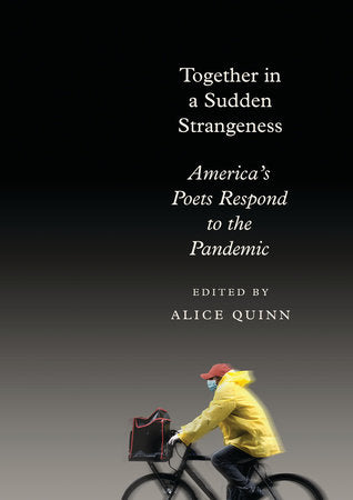 Together in a Sudden Strangeness: America's Poets Respond to the Pandemic edited by Alice Quinn