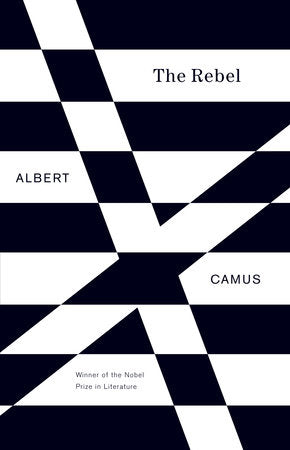 The Rebel: An Essay on Man in Revolt by Albert Camus