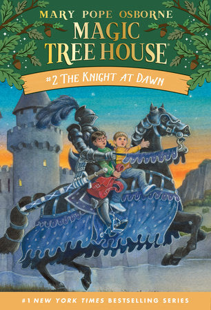 Magic Tree House: #2 The Knight at Dawn by Mary Pope Osborne