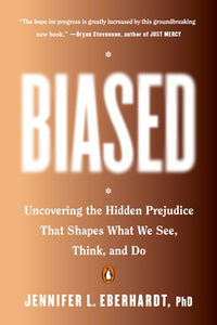Biased: Uncovering the Hidden Prejudice That Shapes What We See, Think, and Do by Jennifer L. Eberhardt, Ph.D