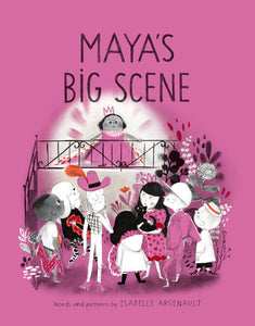 Maya's Big Scene by Isabelle Arsenault