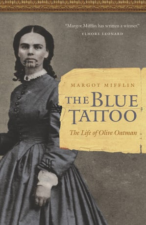 The Blue Tattoo: The Life of Olive Oatman by Margo Mifflin
