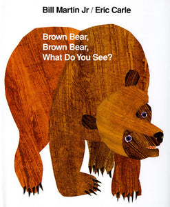 Brown Bear, Brown Bear, What Do You See? by Bill Martin Jr. & Eric Carle