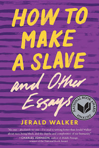 How to Make a Slave and Other Essays by Jerald Walker