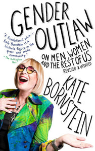 Gender Outlaw: On Men, Women, and the Rest of Us by Kate Bornstein