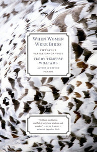 When Women Were Birds: Fifty-Four Variations on Voice by Terry Tempest Williams